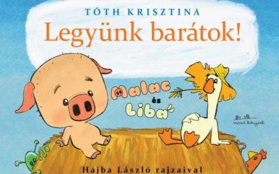 Tóth Krisztina: Legyünk barátok! Malac és Liba 1.